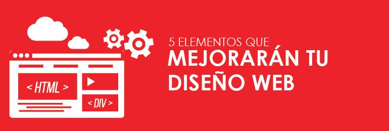 5 elementos que mejorarán tu diseño web