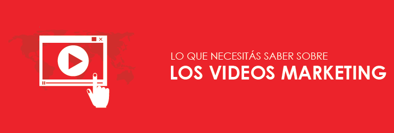Lo que necesitás saber sobre los videos marketing