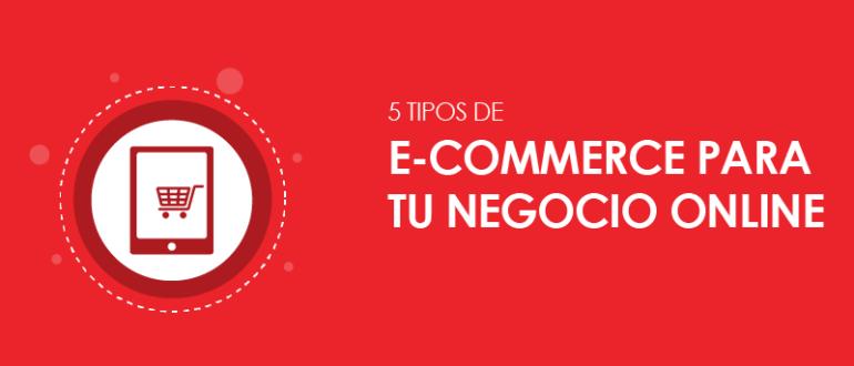 5 tipos de e-Commerce para tu negocio