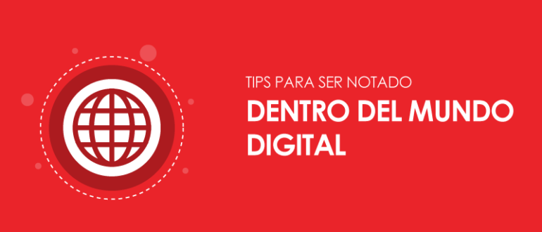 Tips para ser notado dentro del mundo digital